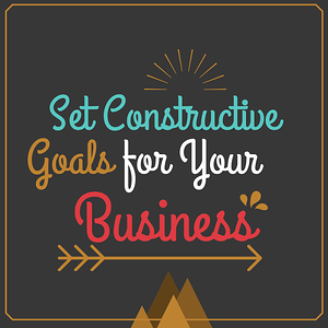 set constructive goals for your business
