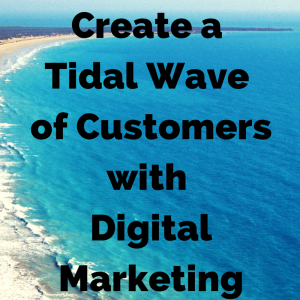 tidal wave of digital marketing customers