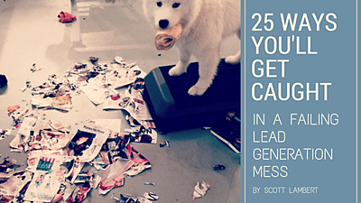 25-ways-you'll-get-caught-in-a-failing-lead-generation-mess.png