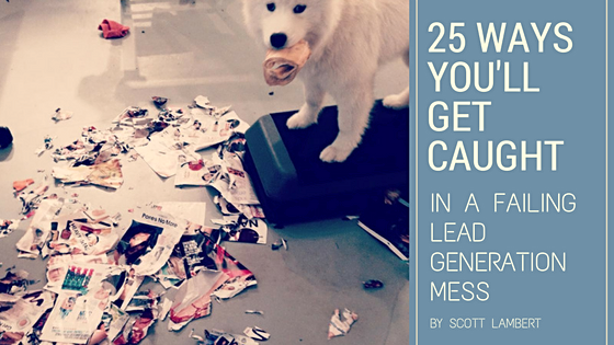 25 Ways You'll Get Caught In A Failing Lead Generation Mess