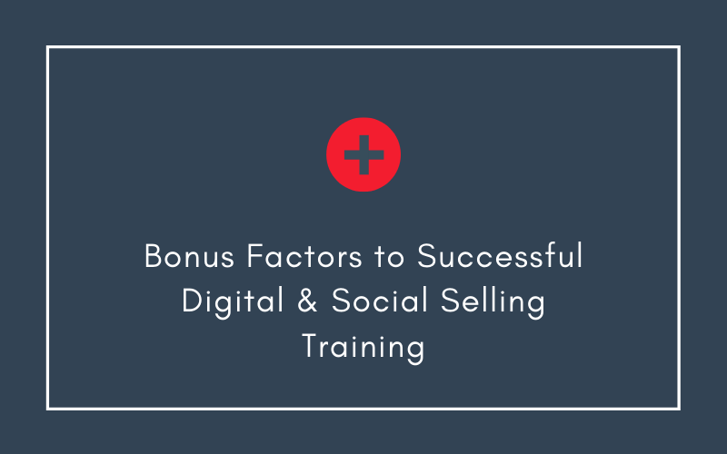 Bonus Factors to Successful Digital & Social Selling Training | Xcellimark Blog