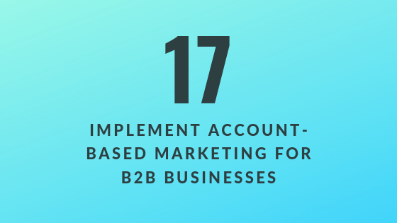 Implement Account-Based Marketing for B2B Businesses