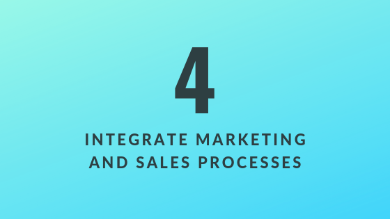 Integrate Marketing and Sales Processes