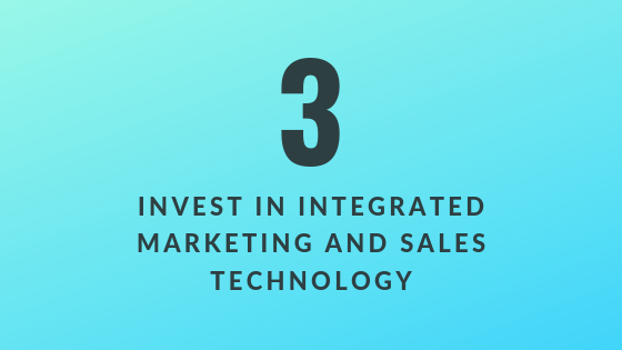 Invest in Integrated Marketing and Sales Technology