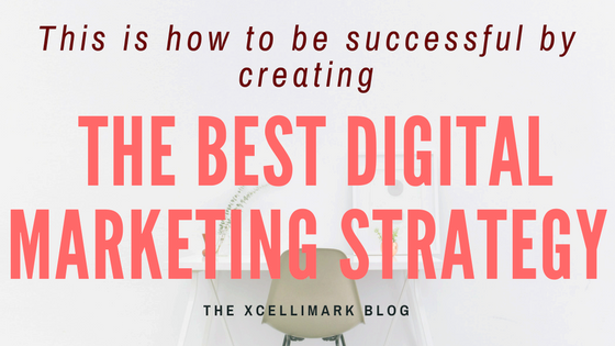 How to Be Successful by Creating The Best Digital Marketing Strategy